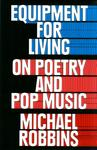 Equipment for Living : On Poetry and Pop Music by Michael Robbins