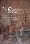 Pre-occupied Spaces : Remapping Italy's Transnational Migrations and Colonial Legacies by Teresa Fiore