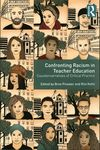 Confronting Racism in Teacher Education : Counternarratives of Critical Practice by Bree Picower and Rita Kohli