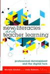 New Literacies and Teacher Learning : Professional Development and the Digital Turn by Michele Knobel and Judy Kalman