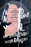 The Abridged Autobiography of Yousef R. and Other Stories by Joseph Rathgeber