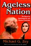 Ageless Nation : the Quest for Superlongevity and Physical Perfection by Michael G. Zey