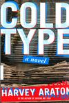 Cold Type : A Novel by Harvey Araton