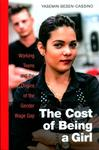 The Cost of Being a Girl : Working Teens and the Origins of the Gender Wage Gap by Yasemin Besen-Cassino