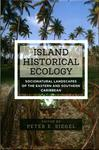 Island Historical Ecology : Socionatural Landscapes of the Eastern and Southern Caribbean by Peter E. Siegel