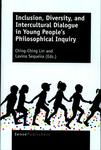 Inclusion, Diversity, and Intercultural Dialogue in Young People's Philosophical Inquiry by Ching-Ching Lin and Lavina Sequeira