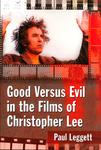 Good Versus Evil in the Films of Christopher Lee by Paul Leggett