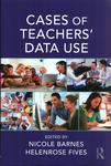 Cases of Teachers' Data Use by Nicole Barnes and Helenrose Fives
