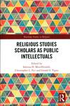 Religious Studies Scholars as Public Intellectuals by Sabrina D. MisirHiralall, Christopher L. Fici, and Gerald S. Vigna