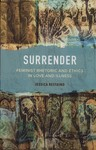 Surrender : Feminist Rhetoric and Ethics in Love and Illness by Jessica Restaino