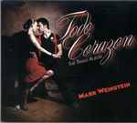 Todo Corazon : The Tango Album by Mark Weinstein, Abel Rogantini, Raul Jaurena, Francisco Navarro, and Pablo Aslan