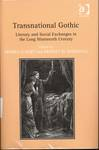 Transnational Gothic : Literary and Social Exchanges in the Long Nineteenth Century