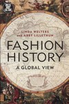 Fashion History : A Global View by Linda Welters and Abby Lillethun