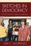 Sketches in Democracy : Notes from an Urban Classroom by Lisa C. DeLorenzo