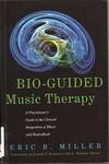 Bio-guided Music Therapy : A Practitioner's Guide to the Clinical Integration of Music and Biofeedback