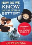 How Do We Know They're Getting Better? : Assessment for 21st-Century Minds, K-8