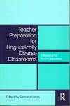 Teacher Preparation for Linguistically Diverse Classrooms : A Resource for Teacher Educators by Tamara Lucas