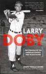 Larry Doby : The Story of the American League's First Black Player by Joseph Thomas Moore