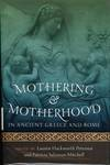 Mothering and Motherhood in Ancient Greece and Rome