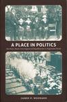 A Place in Politics : São Paulo, Brazil, from Seigneurial Republicanism to Regionalist Revolt by James Woodard