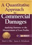 A Quantitative Approach to Commercial Damages : Applying Statistics to the Measurement of Lost Profits by Mark Filler and James A. DiGabriele