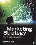 Marketing Strategy : The Thinking Involved by Mark E. Hill