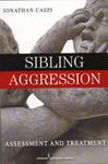 Sibling Aggression : Assessment and Treatment by Jonathan Caspi