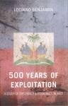 500 Years of Exploitation : A Study of Diplomacy & Economics in Haiti