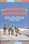 The Burdens of Aspiration : Schools, Youth, and Success in the Divided Social Worlds of Silicon Valley
