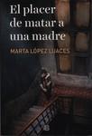 El Placer de Matar a una Madre by Marta López-Luaces