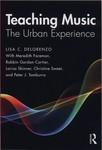 Teaching Music : The Urban Experience by Lisa C. DeLorenzo, Meredith Foreman, Robbin Gordon-Cartier, Larisa Skinner, Christine Sweet, and Peter J. Tamburro