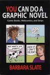 You Can Do a Graphic Novel : Comic Books, Webcomics, and Strips by Barbara Slate