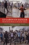 Le Gabon en danger : du devoir de réforme au devoir de violence : autopsie d'une République monarchique