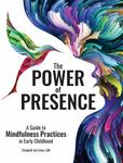 The Power of Presence : A Guide to Mindfulness Practices in Early Childhood by Elizabeth J. Erwin