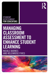Managing Classroom Assessment to Enhance Student Learning by Nicole Barnes and Helenrose Fives