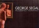 George Segal : Modernist Humanist
