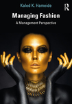 Managing Fashion : A Management Perspective by Kaled K. Hameide