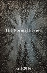The Normal Review, A Literary and Arts Publication, Fall 2016 by The Normal Review